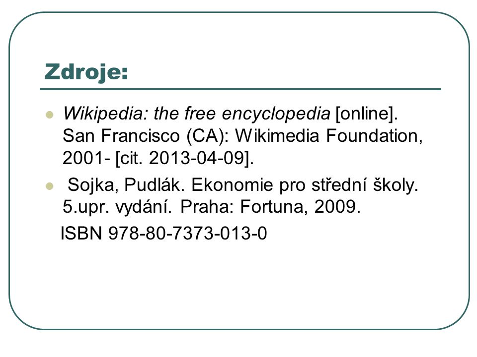 Zdroje: Wikipedia: the free encyclopedia [online]. San Francisco (CA): Wikimedia Foundation, 2001- [cit. 2013-04-09].